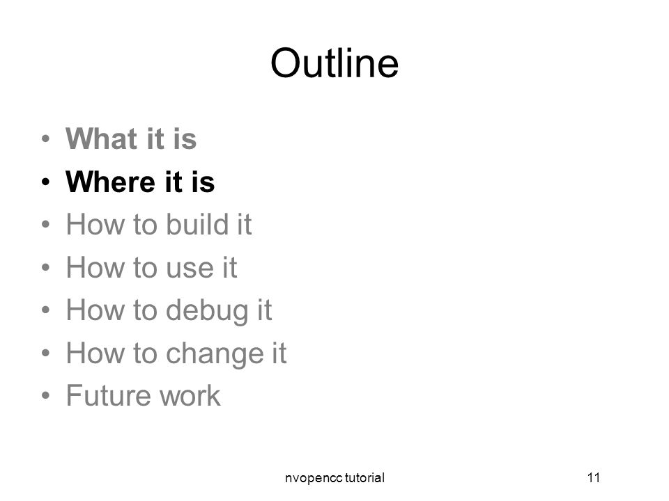nvopencc tutorial11 Outline What it is Where it is How to build it How to use it How to debug it How to change it Future work