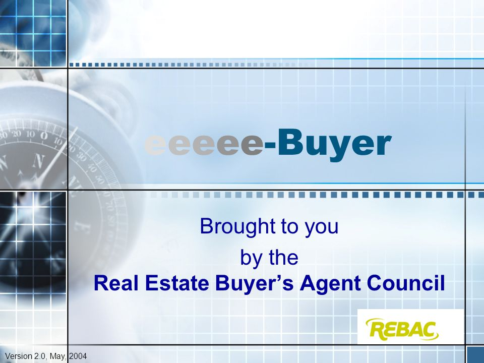 eeeee-Buyer Brought to you by the Real Estate Buyer's Agent Council Version 2.0, May, 2004