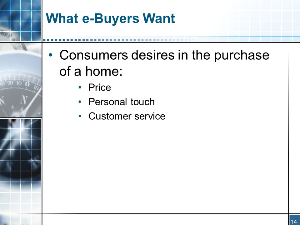 14 What e-Buyers Want Consumers desires in the purchase of a home: Price Personal touch Customer service