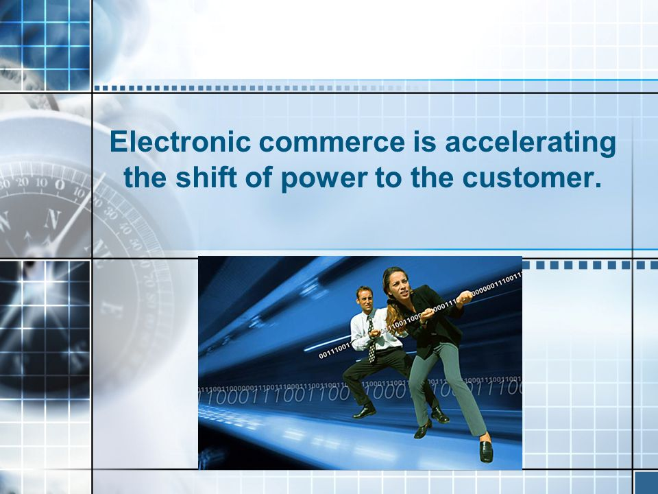 Electronic commerce is accelerating the shift of power to the customer.