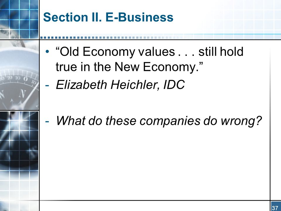 37 Section II. E-Business Old Economy values...