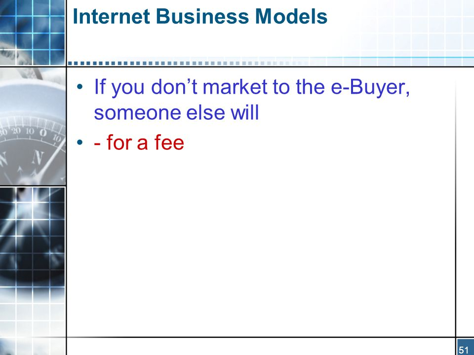 51 Internet Business Models If you don't market to the e-Buyer, someone else will - for a fee