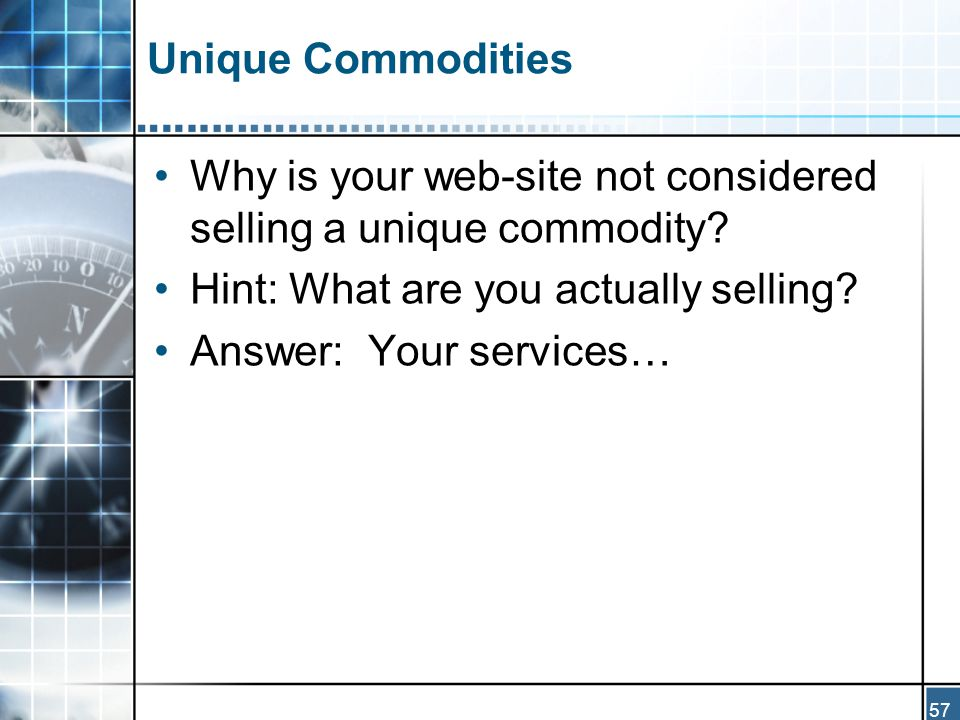 57 Unique Commodities Why is your web-site not considered selling a unique commodity.