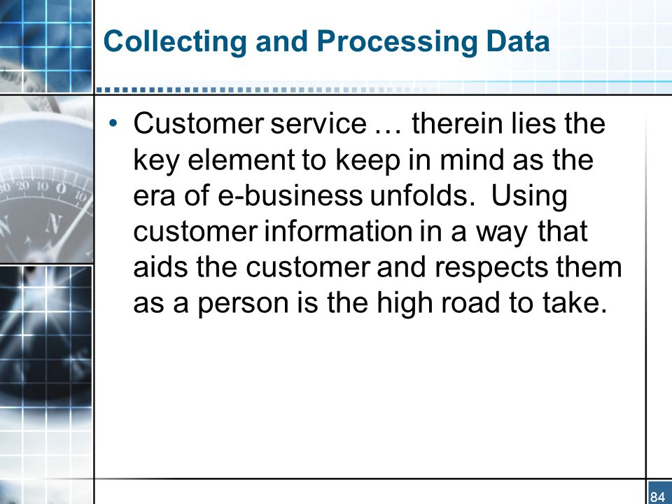 84 Collecting and Processing Data Customer service … therein lies the key element to keep in mind as the era of e-business unfolds.