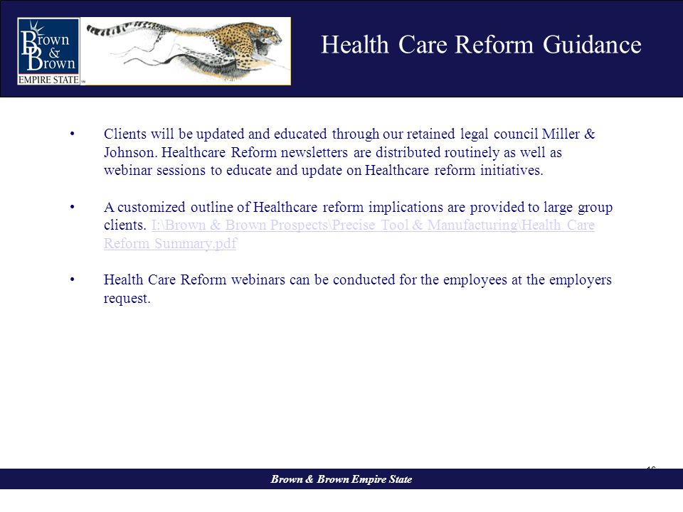 16 Brown & Brown Empire State Clients will be updated and educated through our retained legal council Miller & Johnson. Healthcare Reform newsletters