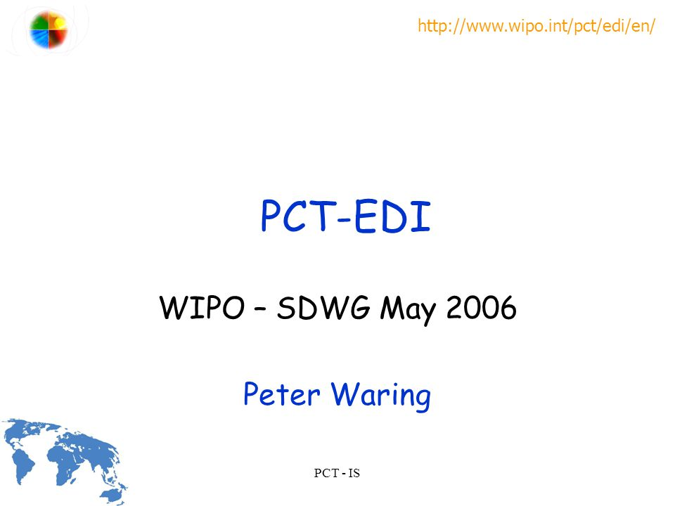 http://www.wipo.int/pct/edi/en/ PCT - IS SFTP WIPO – SDWG May 2006 Peter Waring S ome F ile T ransfer P rogramme .