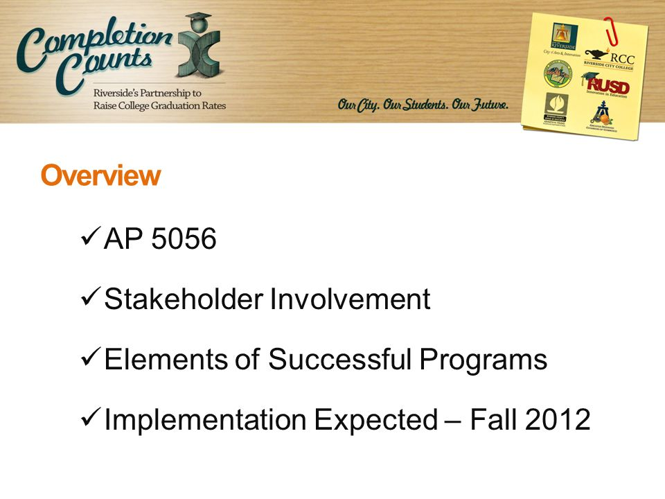 Overview AP 5056 Stakeholder Involvement Elements of Successful Programs Implementation Expected – Fall 2012