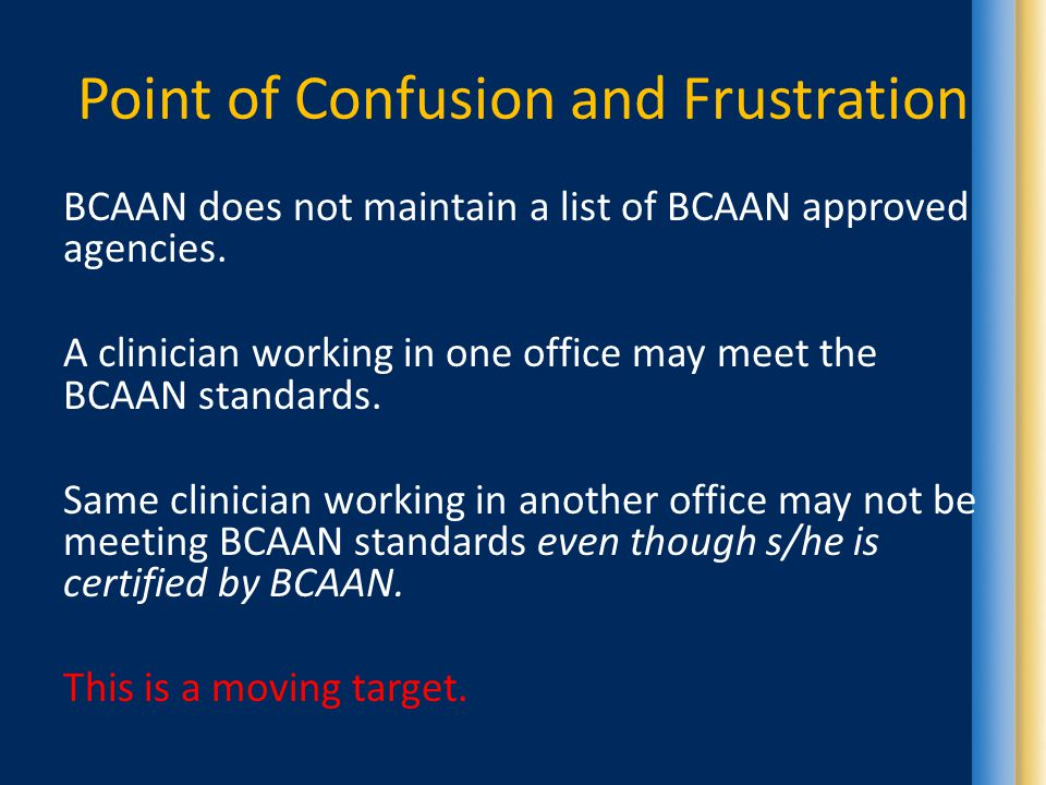 Point of Confusion and Frustration BCAAN does not maintain a list of BCAAN approved agencies.