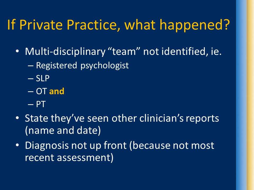 If Private Practice, what happened. Multi-disciplinary team not identified, ie.