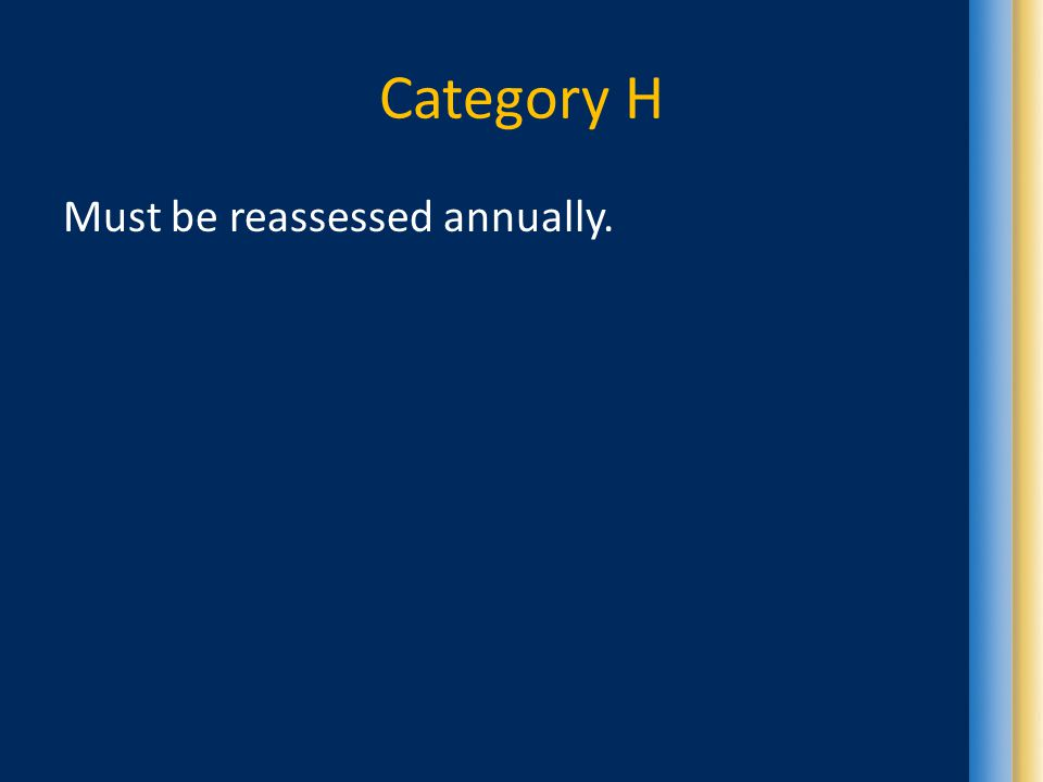 Category H Must be reassessed annually.