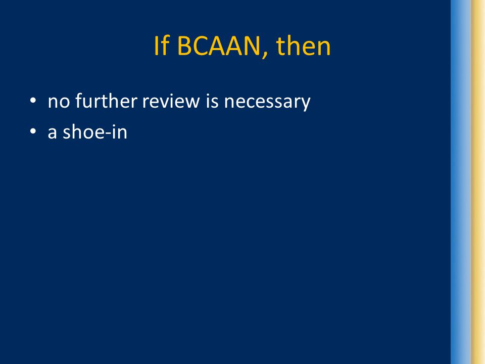 If BCAAN, then no further review is necessary a shoe-in