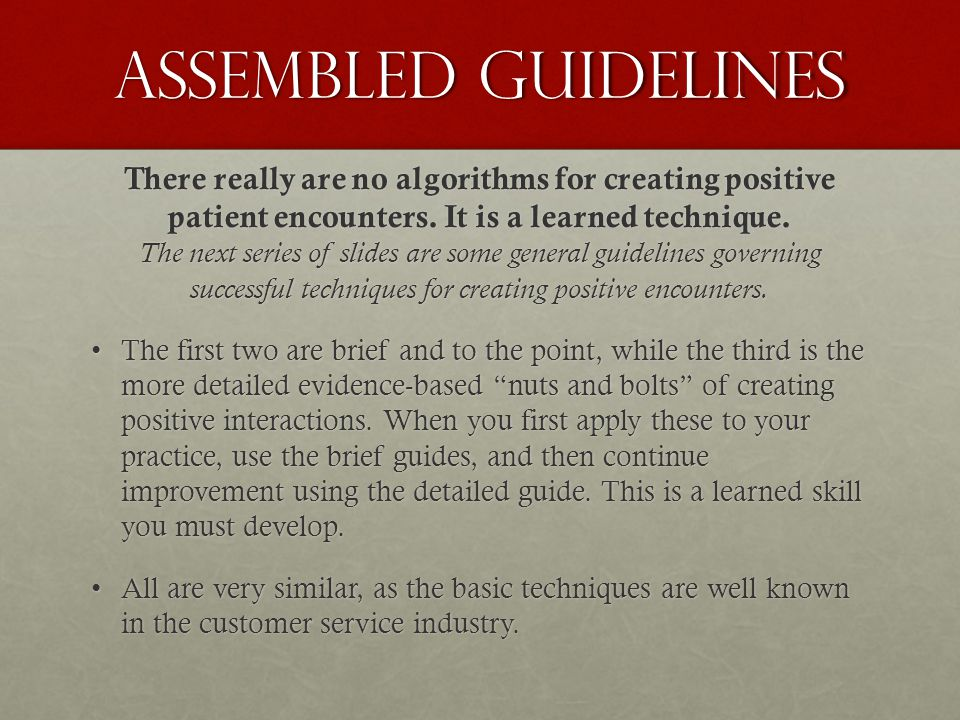 Assembled guidelines There really are no algorithms for creating positive patient encounters.
