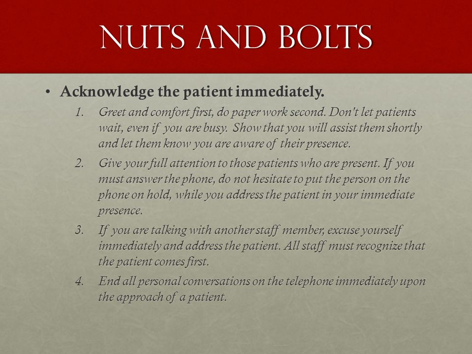 Nuts and bolts Acknowledge the patient immediately.