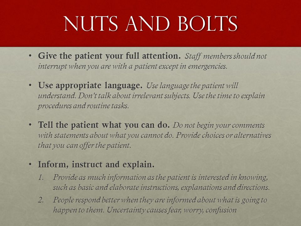 Nuts and bolts Give the patient your full attention.