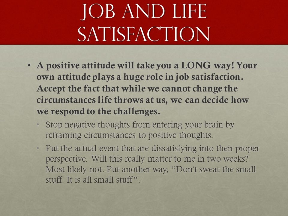 Job and Life Satisfaction A positive attitude will take you a LONG way.