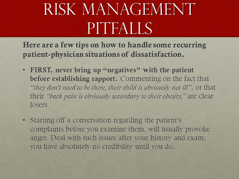 Risk management pitfalls Here are a few tips on how to handle some recurring patient-physician situations of dissatisfaction.