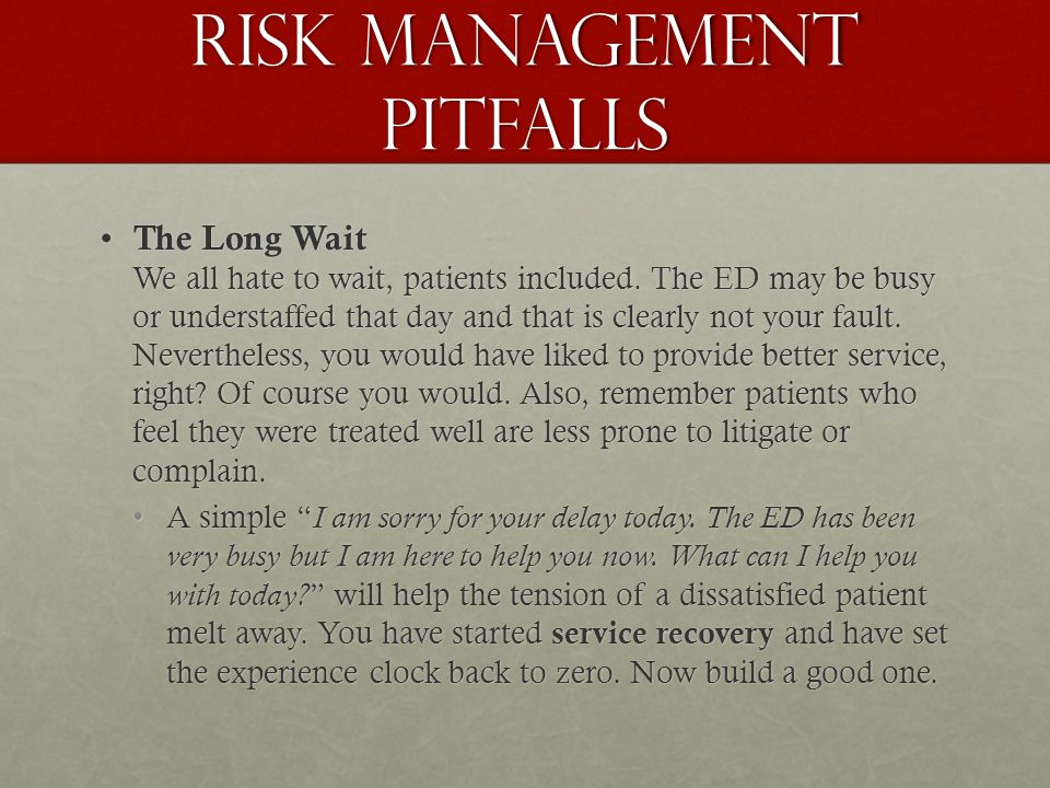 Risk Management pitfalls The Long Wait We all hate to wait, patients included.
