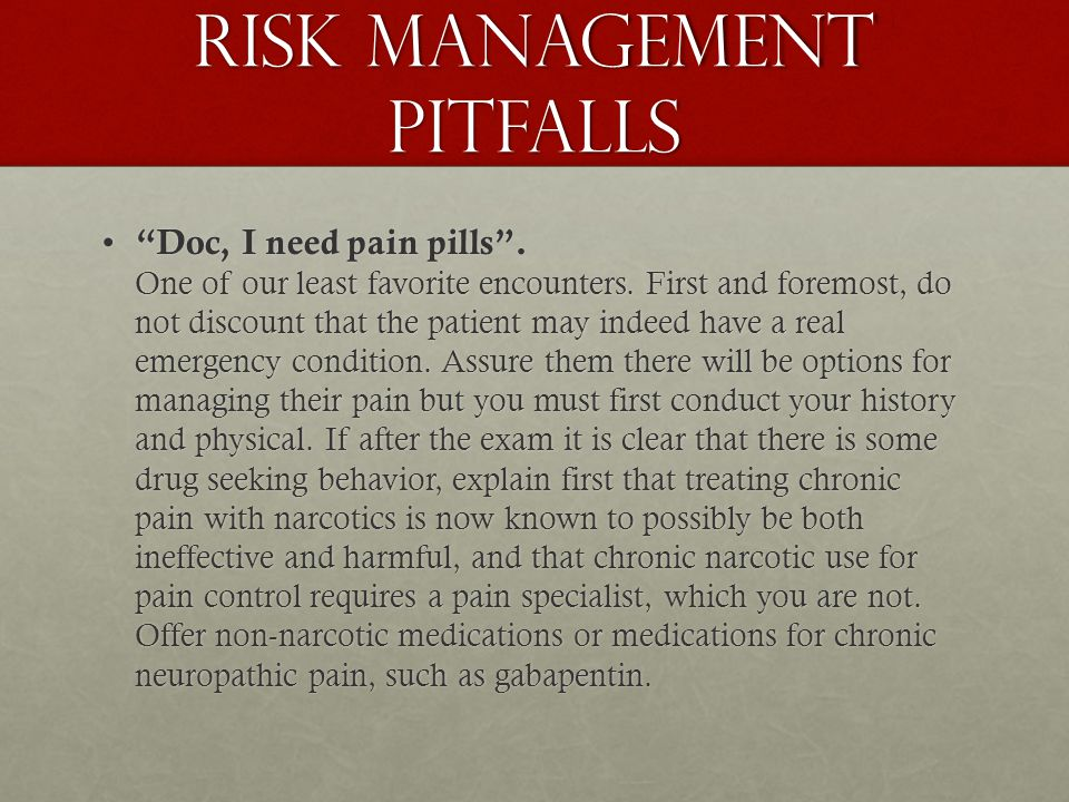 Risk management pitfalls Doc, I need pain pills .