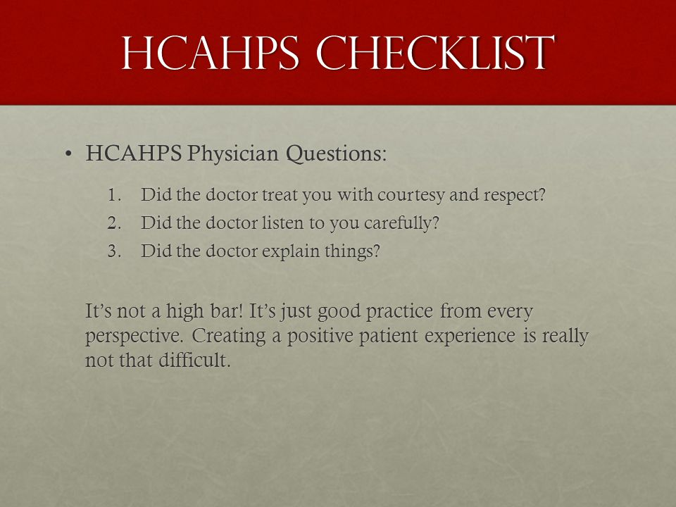HCAHPS CHECKLIST HCAHPS Physician Questions:HCAHPS Physician Questions: 1.Did the doctor treat you with courtesy and respect.