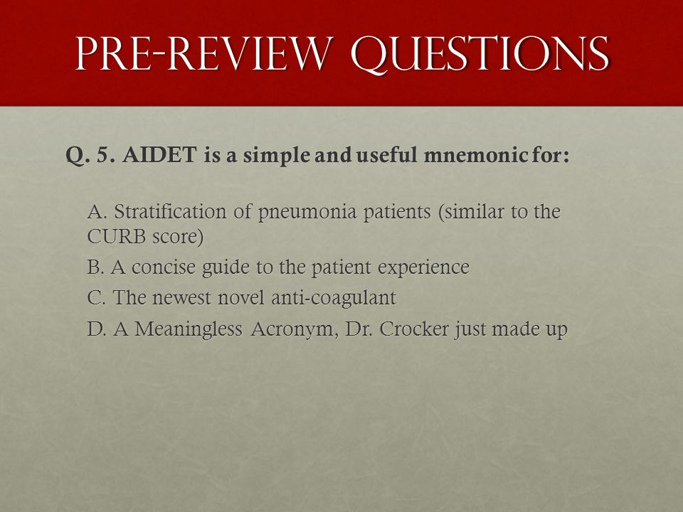 Pre-review questions Q. 5. AIDET is a simple and useful mnemonic for: A.