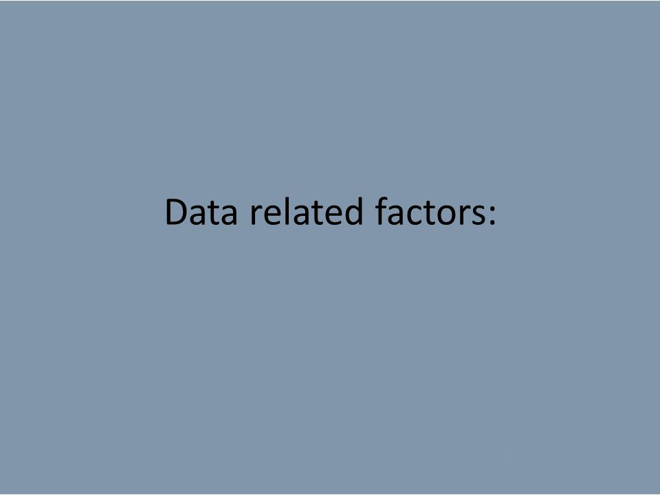 Data related factors: