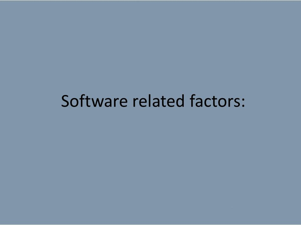 Software related factors: