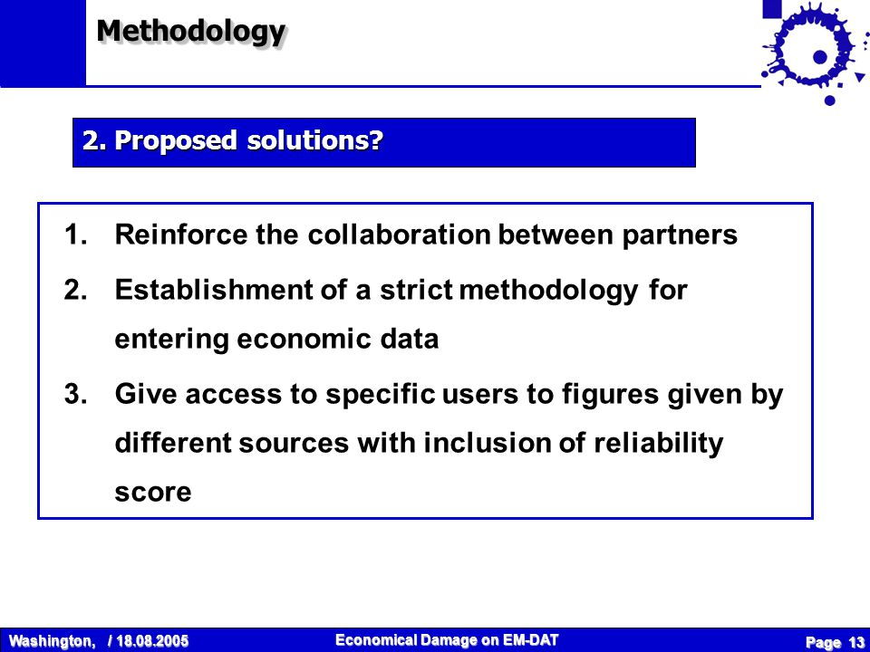Washington, / 18.08.2005 Economical Damage on EM-DAT Page 13 1.Reinforce the collaboration between partners 2.Establishment of a strict methodology for entering economic data 3.Give access to specific users to figures given by different sources with inclusion of reliability score 2.