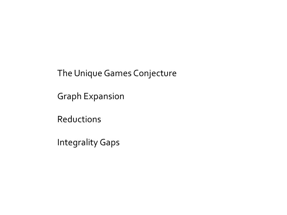 The Unique Games Conjecture Graph Expansion Reductions Integrality Gaps
