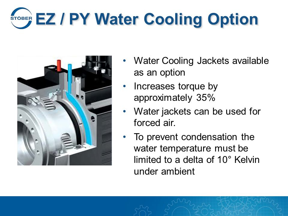 EZ / PY Water Cooling Option Water Cooling Jackets available as an option Increases torque by approximately 35% Water jackets can be used for forced air.
