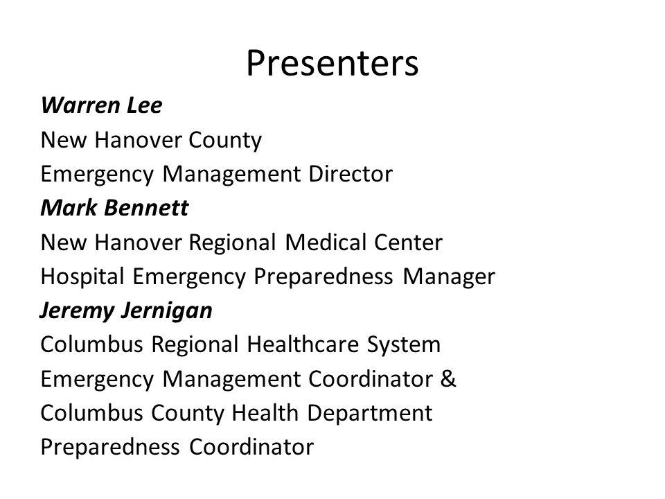 Presenters Warren Lee New Hanover County Emergency Management Director Mark Bennett New Hanover Regional Medical Center Hospital Emergency Preparednes