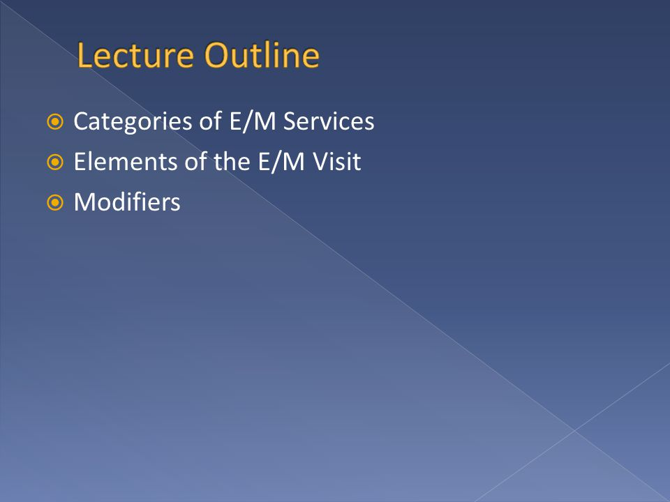  Categories of E/M Services  Elements of the E/M Visit  Modifiers