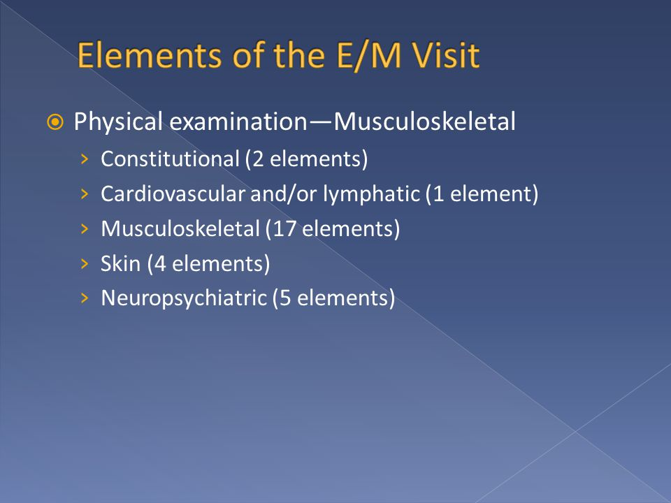  Physical examination—Musculoskeletal › Constitutional (2 elements) › Cardiovascular and/or lymphatic (1 element) › Musculoskeletal (17 elements) › Skin (4 elements) › Neuropsychiatric (5 elements)