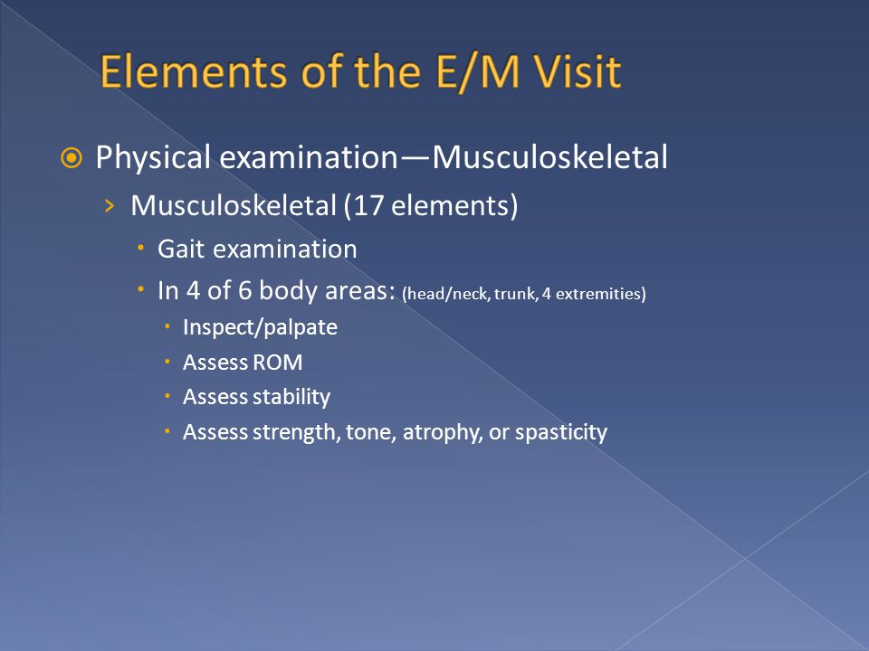  Physical examination—Musculoskeletal › Musculoskeletal (17 elements)  Gait examination  In 4 of 6 body areas: (head/neck, trunk, 4 extremities) 