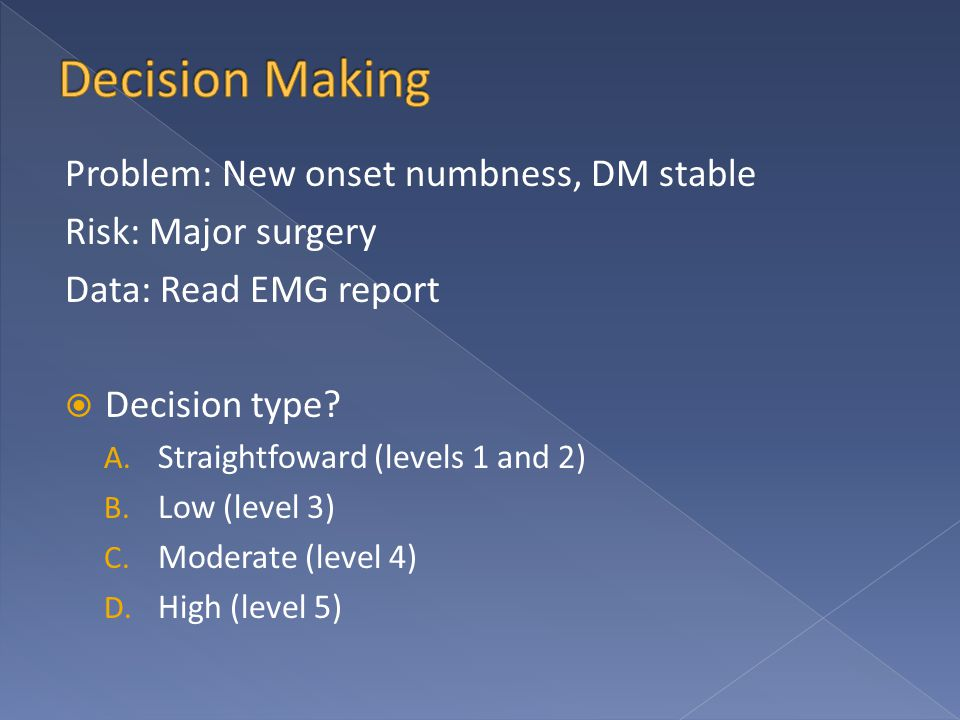 Problem: New onset numbness, DM stable Risk: Major surgery Data: Read EMG report  Decision type.