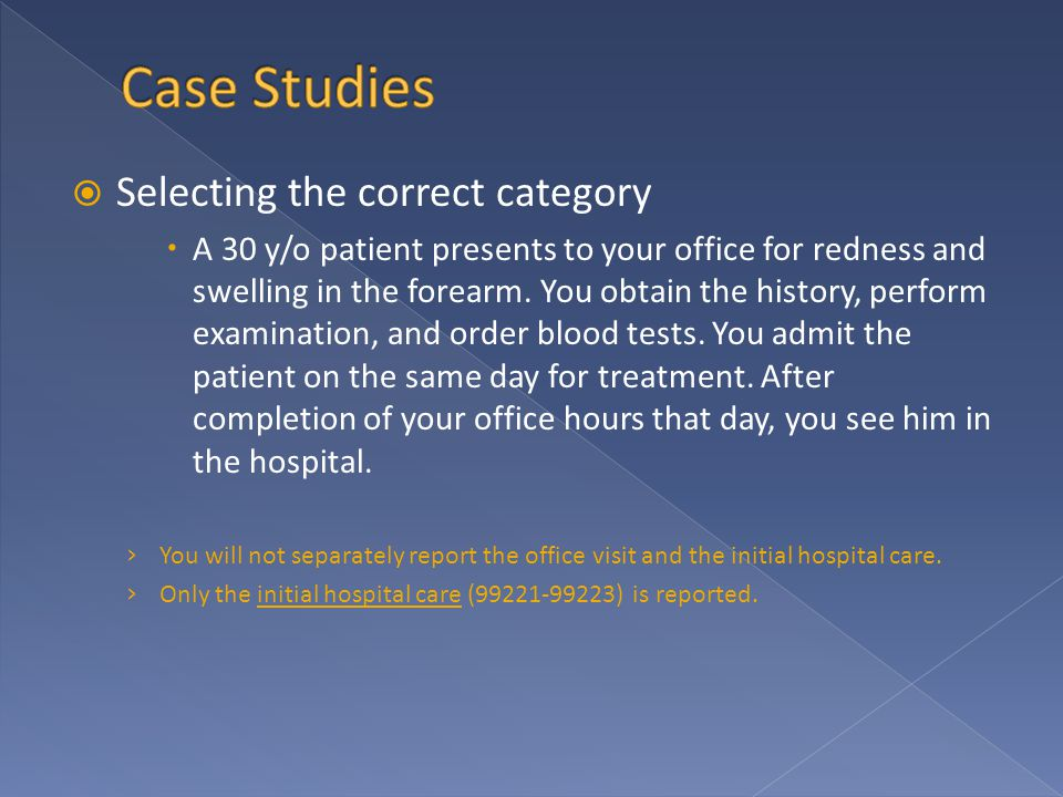  Selecting the correct category  A 30 y/o patient presents to your office for redness and swelling in the forearm. You obtain the history, perform e