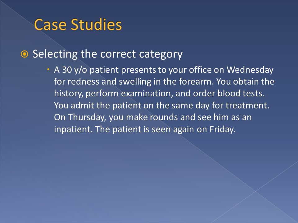  Selecting the correct category  A 30 y/o patient presents to your office on Wednesday for redness and swelling in the forearm.