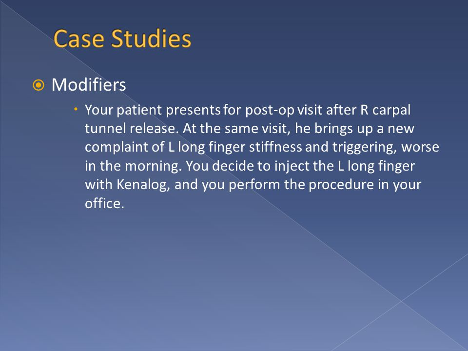  Modifiers  Your patient presents for post-op visit after R carpal tunnel release.