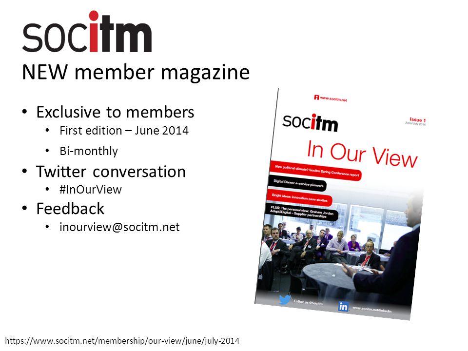 NEW member magazine Exclusive to members First edition – June 2014 Bi-monthly Twitter conversation #InOurView Feedback inourview@socitm.net https://www.socitm.net/membership/our-view/june/july-2014