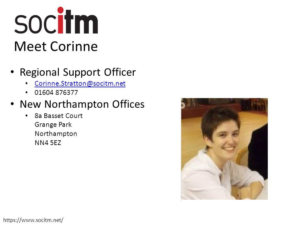 Meet Corinne Regional Support Officer Corinne.Stratton@socitm.net 01604 876377 New Northampton Offices 8a Basset Court Grange Park Northampton NN4 5EZ https://www.socitm.net/