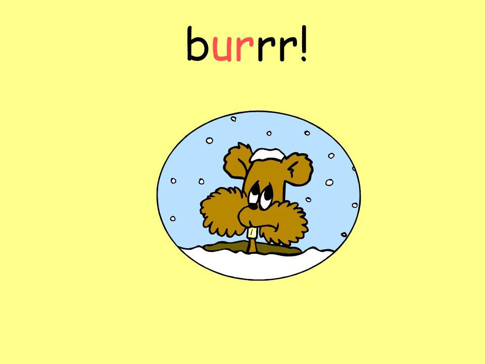 burrr!