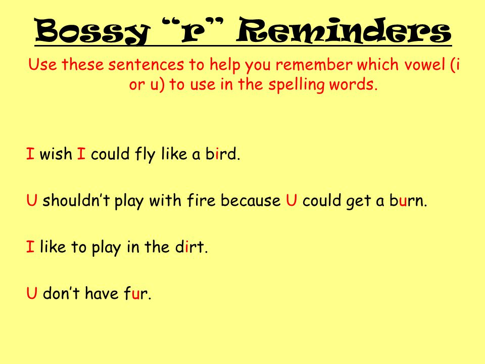 """Bossy """"r"""" Reminders Use these sentences to help you remember which vowel (i or u) to use in the spelling words. I wish I could fly like a bird. U shou"""