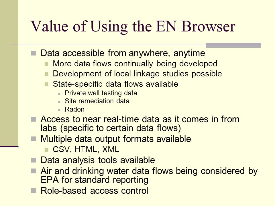Value of Using the EN Browser Data accessible from anywhere, anytime More data flows continually being developed Development of local linkage studies