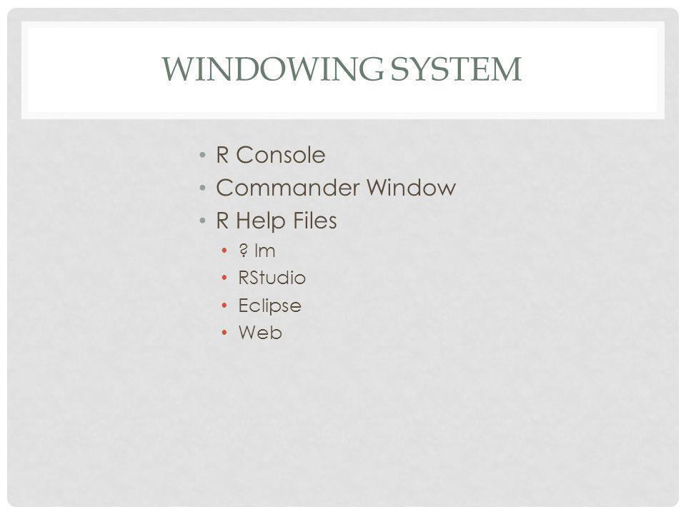 WINDOWING SYSTEM R Console Commander Window R Help Files lm RStudio Eclipse Web