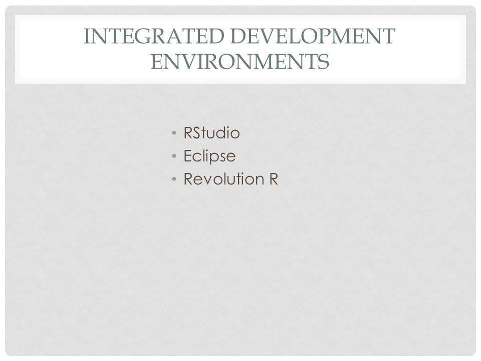 INTEGRATED DEVELOPMENT ENVIRONMENTS RStudio Eclipse Revolution R