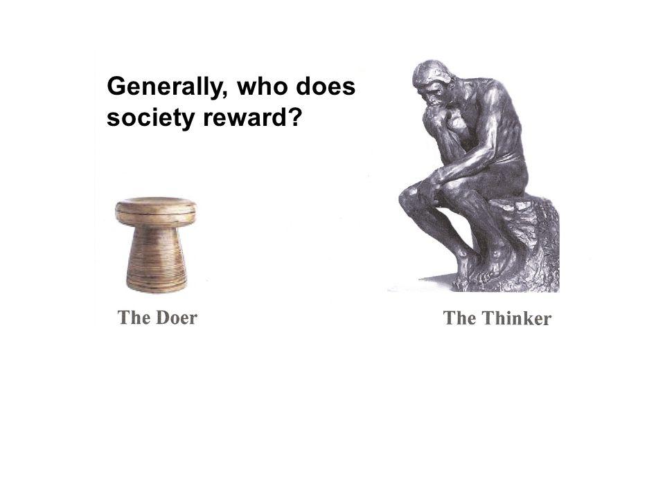 Generally, who does society reward