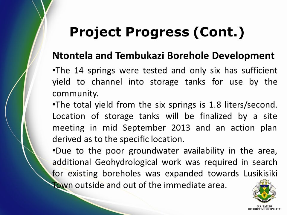 Ntontela and Tembukazi Borehole Development The 14 springs were tested and only six has sufficient yield to channel into storage tanks for use by the