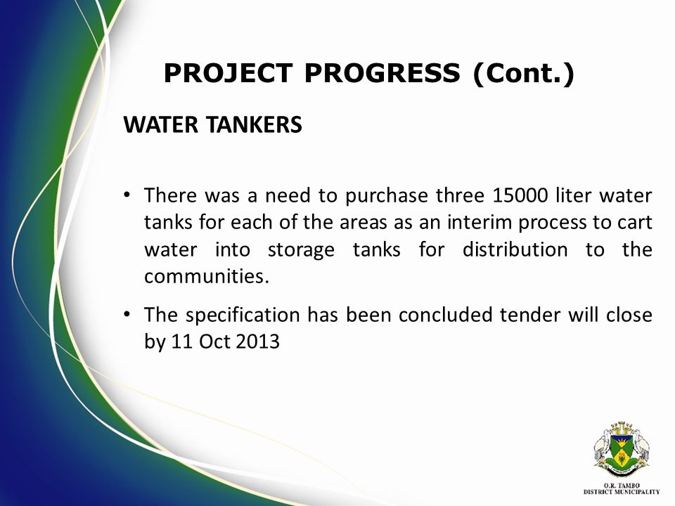 WATER TANKERS There was a need to purchase three 15000 liter water tanks for each of the areas as an interim process to cart water into storage tanks