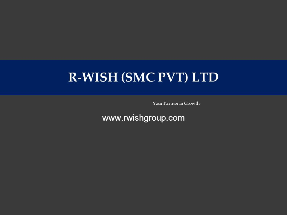 R-WISH (SMC PVT) LTD Your Partner in Growth www.rwishgroup.com