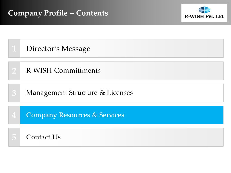 Company Profile  Contents Director's Message Management Structure & Licenses Company Resources & Services Contact Us 1 2 3 4 5 Company Management System & HSE R-WISH Committments