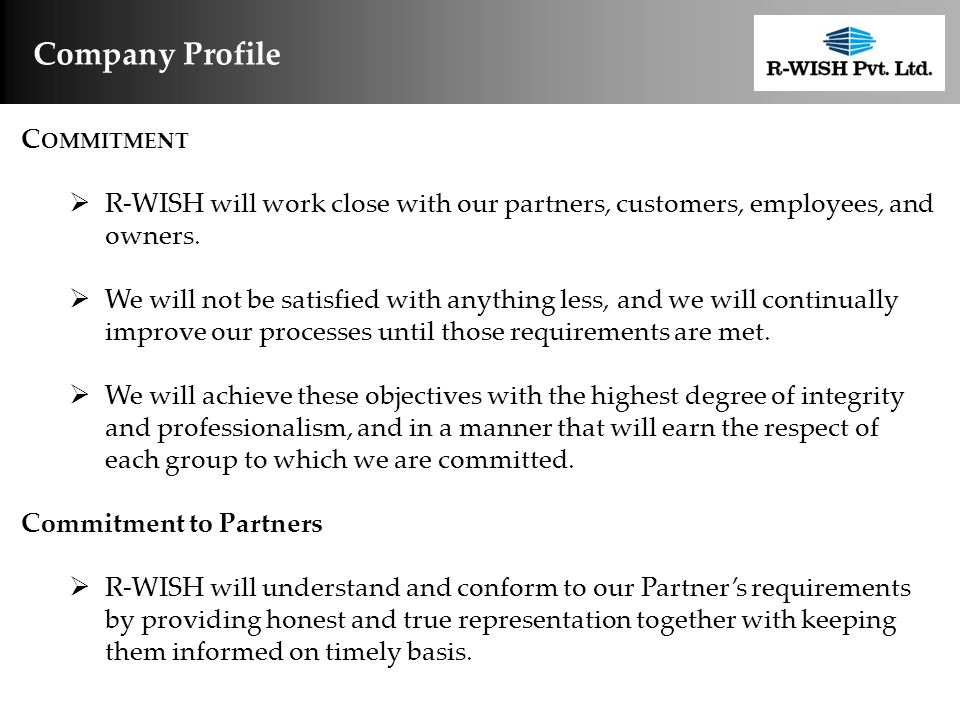 Company Profile C OMMITMENT  R-WISH will work close with our partners, customers, employees, and owners.